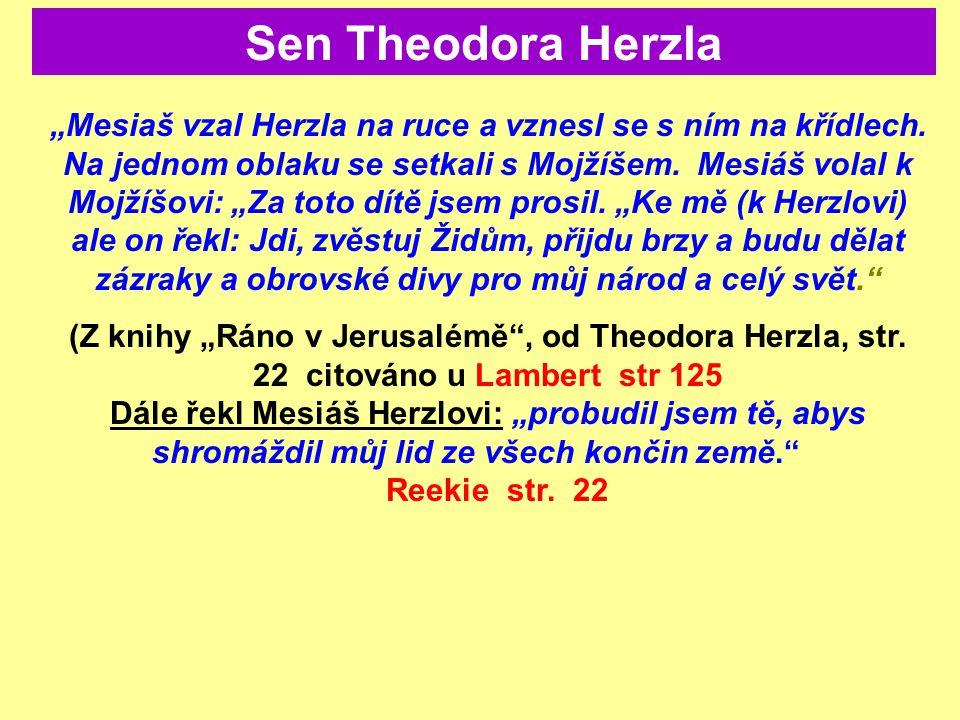 """""""Mesiaš vzal Herzla na ruce a vznesl se s ním na křídlech. Na jednom oblaku se setkali s Mojžíšem. Mesiáš volal k Mojžíšovi: """"Za toto dítě jsem prosil"""