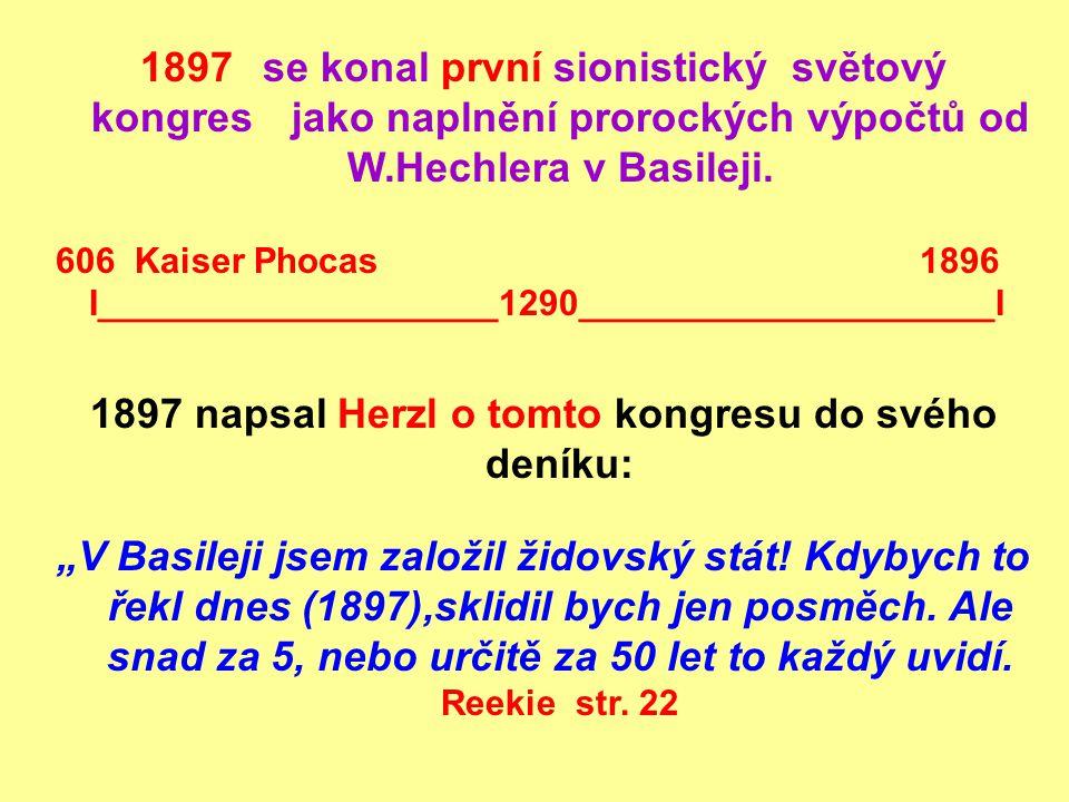 1897 se konal první sionistický světový kongres jako naplnění prorockých výpočtů od W.Hechlera v Basileji. 606 Kaiser Phocas 1896 I___________________