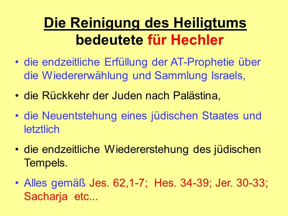 Die Reinigung des Heiligtums bedeutete für Hechler die endzeitliche Erfüllung der AT-Prophetie über die Wiedererwählung und Sammlung Israels, die Rück