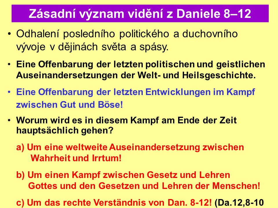 Zásadní význam vidění z Daniele 8–12 Wo wird sich dieser Kampf um die Wahrheit abspielen – außerhalb der Gemeinde oder auch innerhalb.