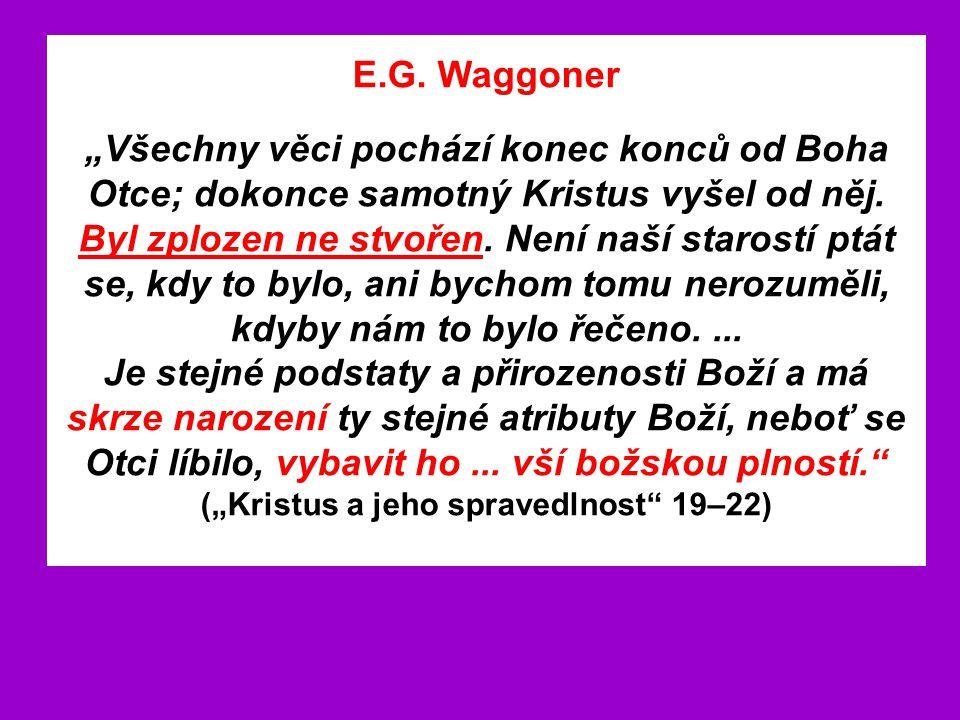 """E.G. Waggoner """"Všechny věci pochází konec konců od Boha Otce; dokonce samotný Kristus vyšel od něj. Byl zplozen ne stvořen. Není naší starostí ptát se"""