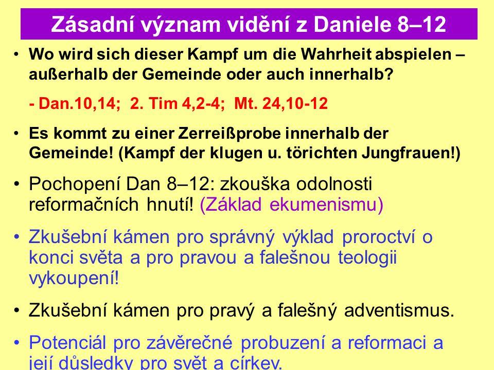 Zásadní význam vidění z Daniele 8–12 Wo wird sich dieser Kampf um die Wahrheit abspielen – außerhalb der Gemeinde oder auch innerhalb? - Dan.10,14; 2.