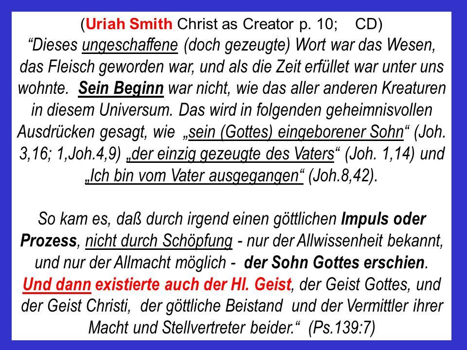 """(Uriah Smith Christ as Creator p. 10; CD) """"Dieses ungeschaffene (doch gezeugte) Wort war das Wesen, das Fleisch geworden war, und als die Zeit erfülle"""