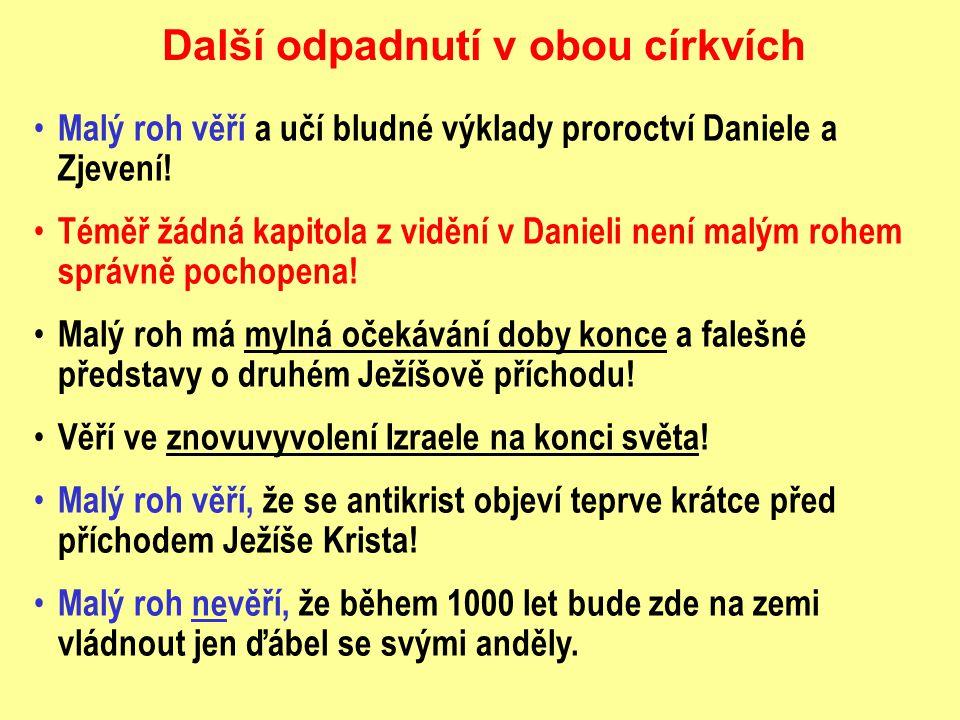 Malý roh věří a učí bludné výklady proroctví Daniele a Zjevení! Téměř žádná kapitola z vidění v Danieli není malým rohem správně pochopena! Malý roh m