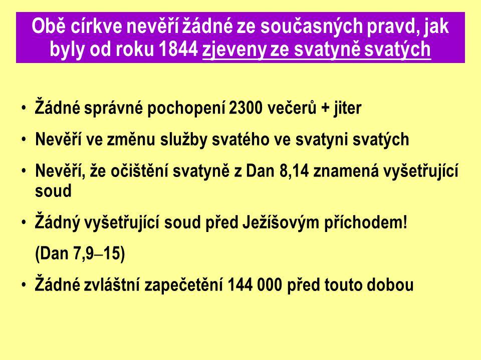 Žádné správné pochopení 2300 večerů + jiter Nevěří ve změnu služby svatého ve svatyni svatých Nevěří, že očištění svatyně z Dan 8,14 znamená vyšetřují