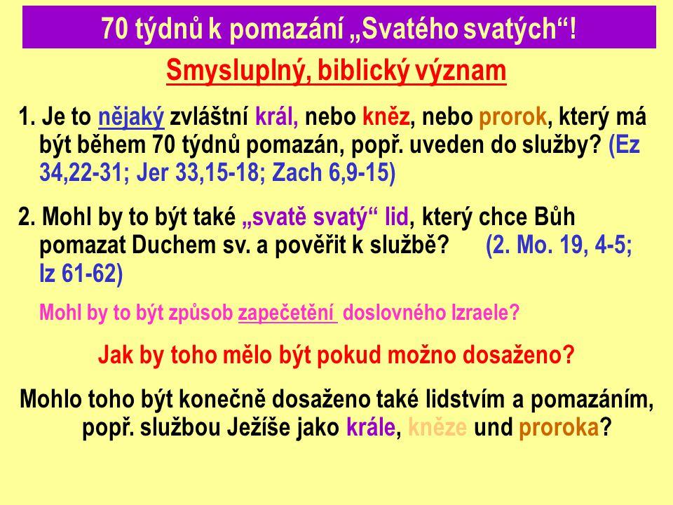 """70 týdnů k pomazání """"Svatého svatých""""! Smysluplný, biblický význam 1. Je to nějaký zvláštní král, nebo kněz, nebo prorok, který má být během 70 týdnů"""