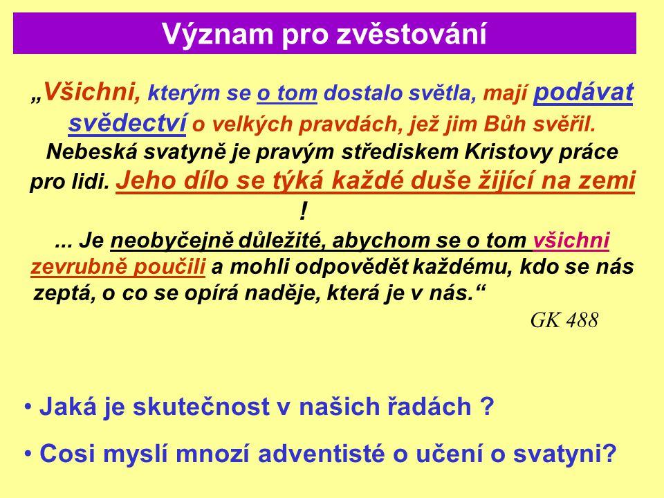 """"""" Všichni, kterým se o tom dostalo světla, mají podávat svědectví o velkých pravdách, jež jim Bůh svěřil. Nebeská svatyně je pravým střediskem Kristov"""