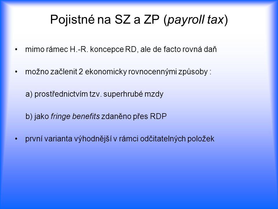 Pojistné na SZ a ZP (payroll tax) mimo rámec H.-R. koncepce RD, ale de facto rovná daň možno začlenit 2 ekonomicky rovnocennými způsoby : a) prostředn