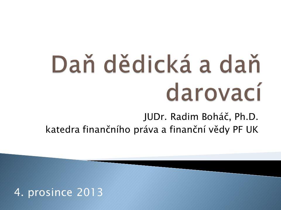 JUDr. Radim Boháč, Ph.D. katedra finančního práva a finanční vědy PF UK 4. prosince 2013