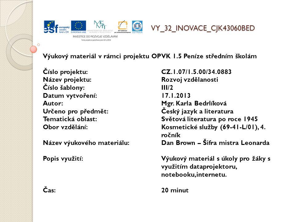 VY_32_INOVACE_CJK43060BED Výukový materiál v rámci projektu OPVK 1.5 Peníze středním školám Číslo projektu:CZ.1.07/1.5.00/34.0883 Název projektu:Rozvoj vzdělanosti Číslo šablony: III/2 Datum vytvoření:17.1.2013 Autor:Mgr.