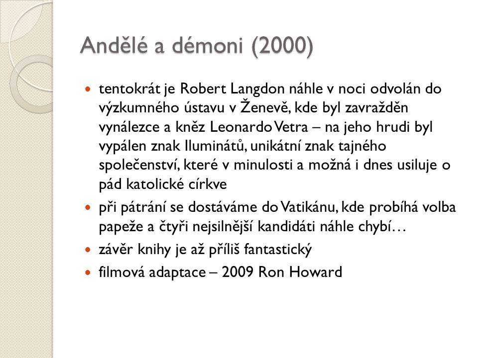Andělé a démoni (2000) tentokrát je Robert Langdon náhle v noci odvolán do výzkumného ústavu v Ženevě, kde byl zavražděn vynálezce a kněz Leonardo Vetra – na jeho hrudi byl vypálen znak Iluminátů, unikátní znak tajného společenství, které v minulosti a možná i dnes usiluje o pád katolické církve při pátrání se dostáváme do Vatikánu, kde probíhá volba papeže a čtyři nejsilnější kandidáti náhle chybí… závěr knihy je až příliš fantastický filmová adaptace – 2009 Ron Howard