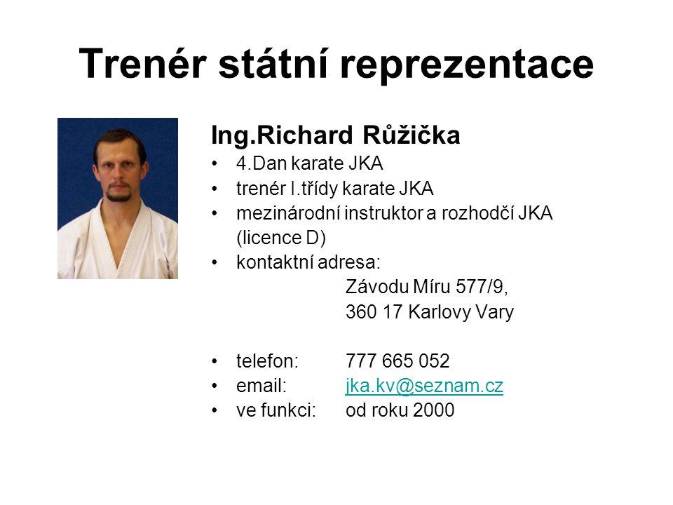 Trenér státní reprezentace Ing.Richard Růžička 4.Dan karate JKA trenér I.třídy karate JKA mezinárodní instruktor a rozhodčí JKA (licence D) kontaktní