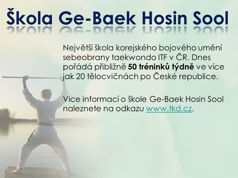 Největší škola korejského bojového umění sebeobrany taekwondo ITF v ČR. Dnes pořádá přibližně 50 tréninků týdně ve více jak 20 tělocvičnách po České r