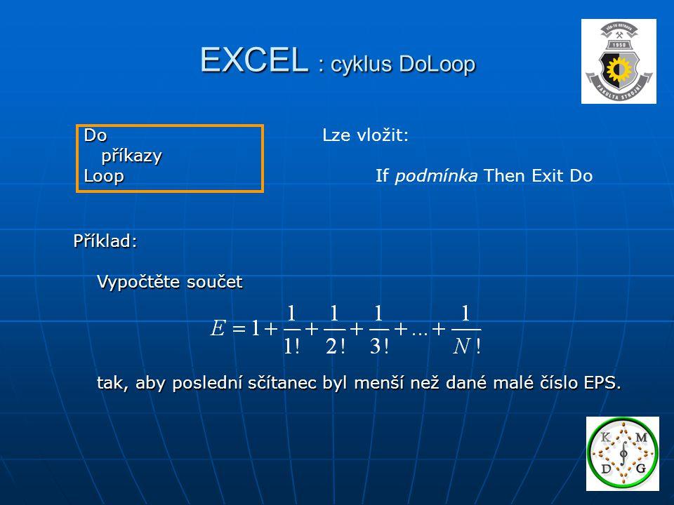 EXCEL : cyklus DoLoop Příklad: Vypočtěte součet Vypočtěte součet tak, aby poslední sčítanec byl menší než dané malé číslo EPS. tak, aby poslední sčíta
