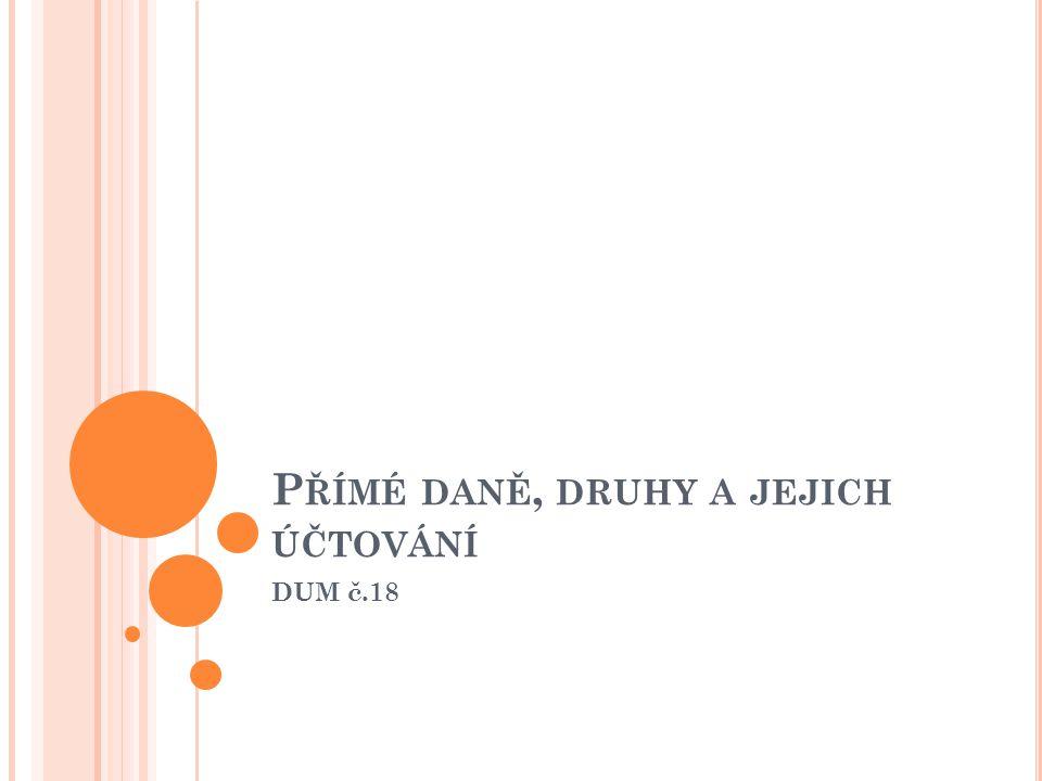 P ŘÍMÉ DANĚ, DRUHY A JEJICH ÚČTOVÁNÍ DUM č.18