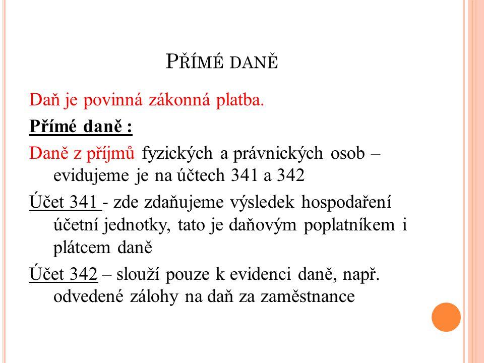 P ŘÍMÉ DANĚ Daně majetkové – silniční daň, daň z nemovitosti, daň z převodu nemovitosti, daň dědická, daň darovací - evidujeme na účtu 345 https://www.google.cz/search?site=&tbm=isch&source=hp&biw=1366&bih =588&q=obrázky+daněhttps://www.google.cz/search?site=&tbm=isch&source=hp&biw=1366&bih =588&q=obrázky+daně dne 5.11.2013
