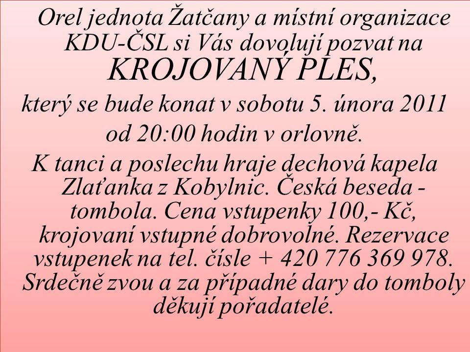 Orel jednota Žatčany a místní organizace KDU-ČSL si Vás dovolují pozvat na KROJOVANÝ PLES, který se bude konat v sobotu 5. února 2011 od 20:00 hodin v