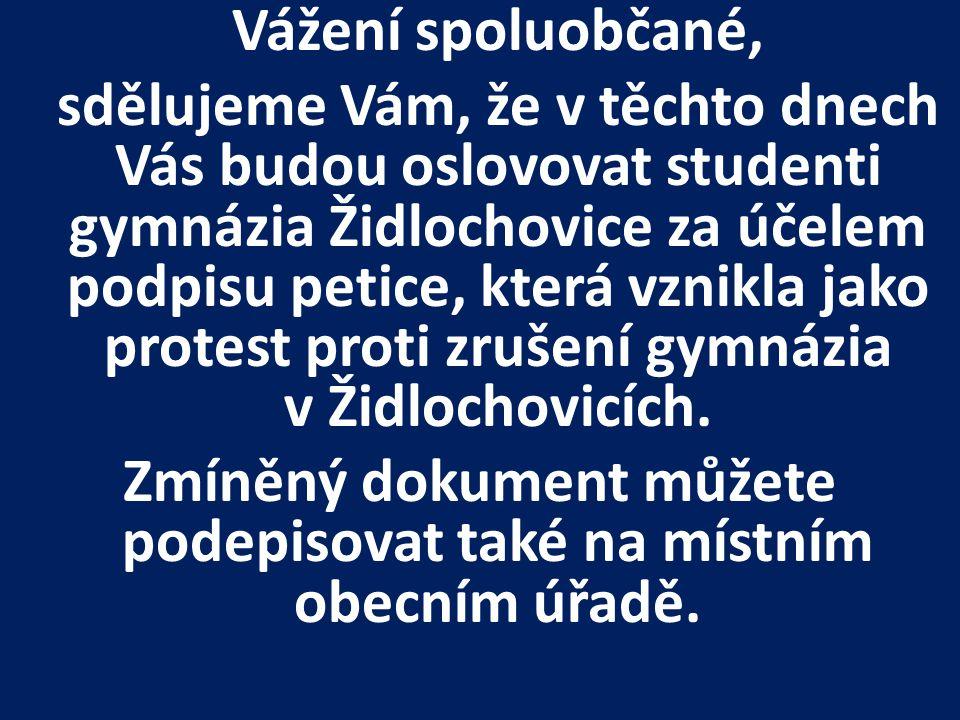Vážení spoluobčané, sdělujeme Vám, že v těchto dnech Vás budou oslovovat studenti gymnázia Židlochovice za účelem podpisu petice, která vznikla jako protest proti zrušení gymnázia v Židlochovicích.