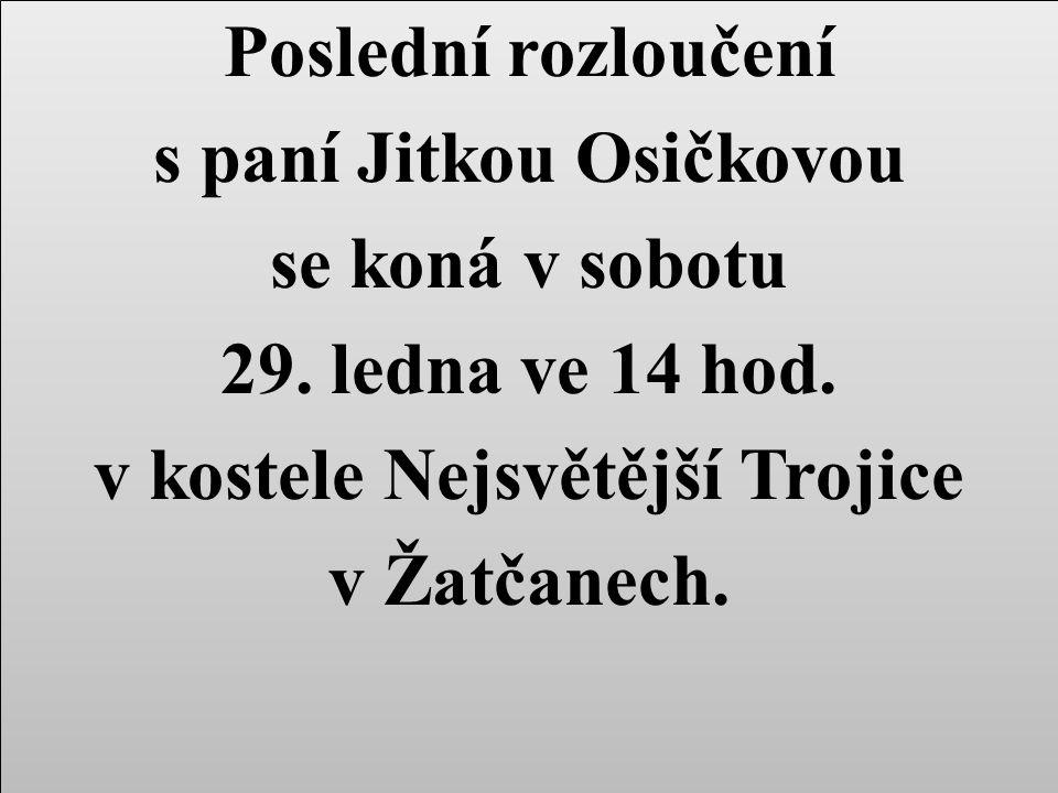 Poslední rozloučení s paní Jitkou Osičkovou se koná v sobotu 29.