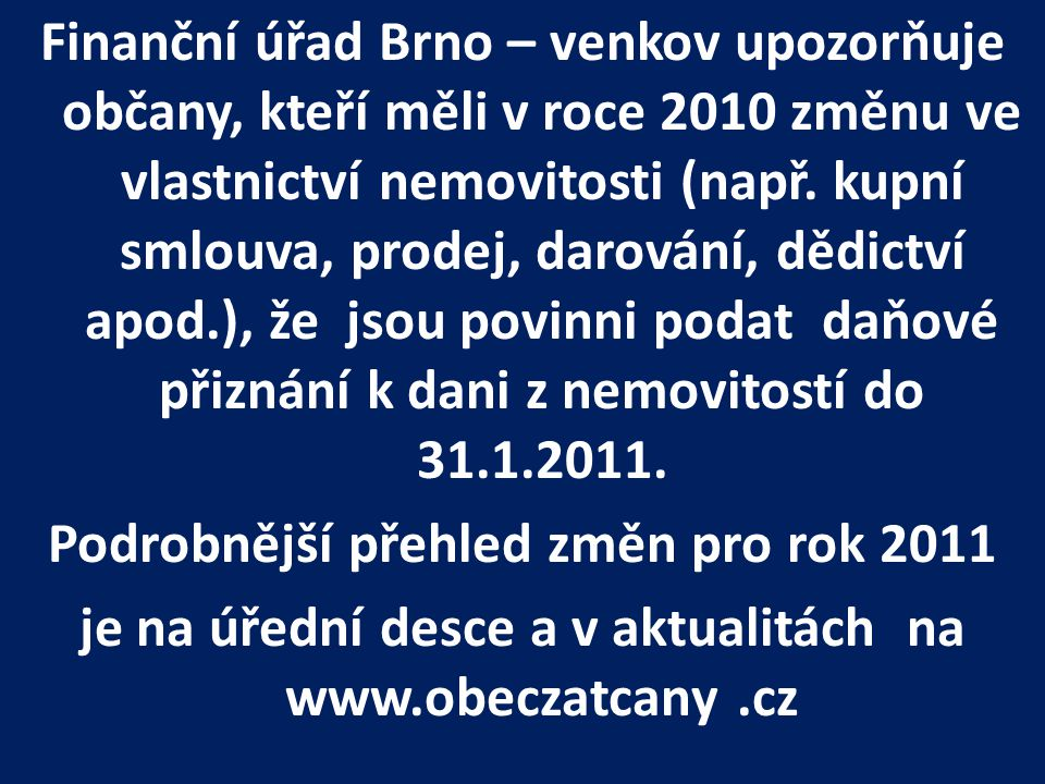 Finanční úřad Brno – venkov upozorňuje občany, kteří měli v roce 2010 změnu ve vlastnictví nemovitosti (např. kupní smlouva, prodej, darování, dědictv