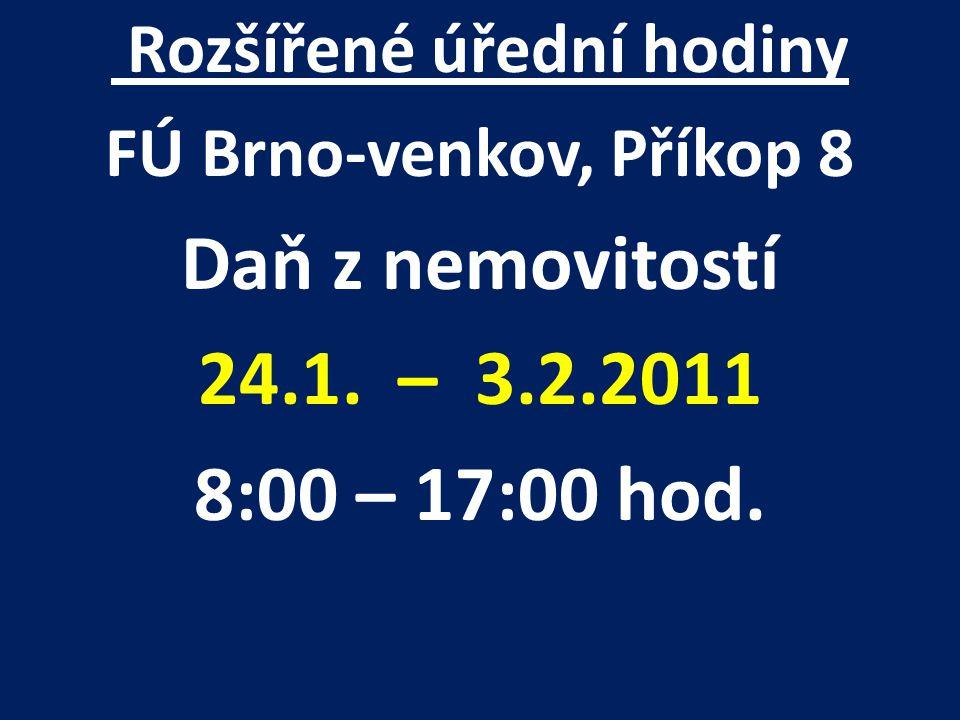 Rozšířené úřední hodiny FÚ Brno-venkov, Příkop 8 Daň z nemovitostí 24.1. – 3.2.2011 8:00 – 17:00 hod.
