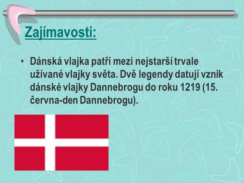 Zajímavosti: Dánská vlajka patří mezi nejstarší trvale užívané vlajky světa. Dvě legendy datují vznik dánské vlajky Dannebrogu do roku 1219 (15. červn
