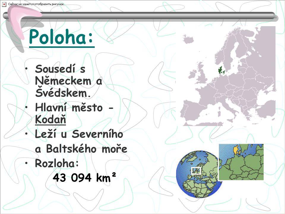 Poloha: Sousedí s Německem a Švédskem. Hlavní město - Kodaň Leží u Severního a Baltského moře Rozloha: 43 094 km²