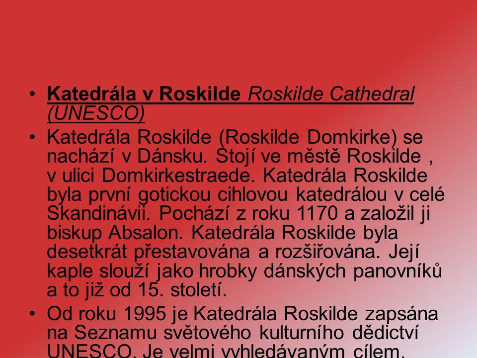 Katedrála v Roskilde Roskilde Cathedral (UNESCO) Katedrála Roskilde (Roskilde Domkirke) se nachází v Dánsku. Stojí ve městě Roskilde, v ulici Domkirke