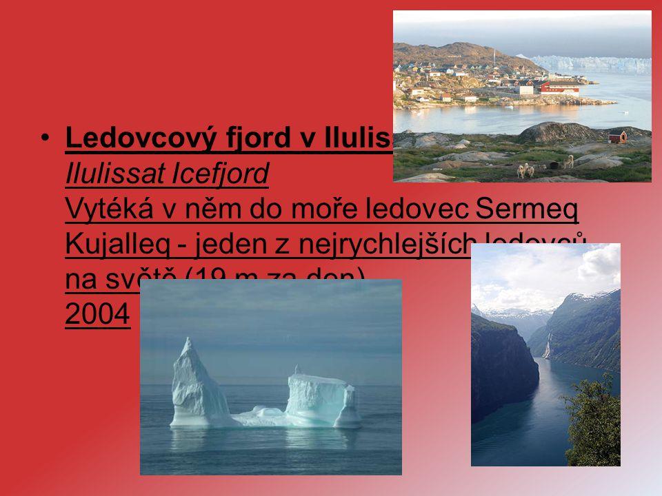 Ledovcový fjord v Ilulissat (UNESCO) Ilulissat Icefjord Vytéká v něm do moře ledovec Sermeq Kujalleq - jeden z nejrychlejších ledovců na světě (19 m z