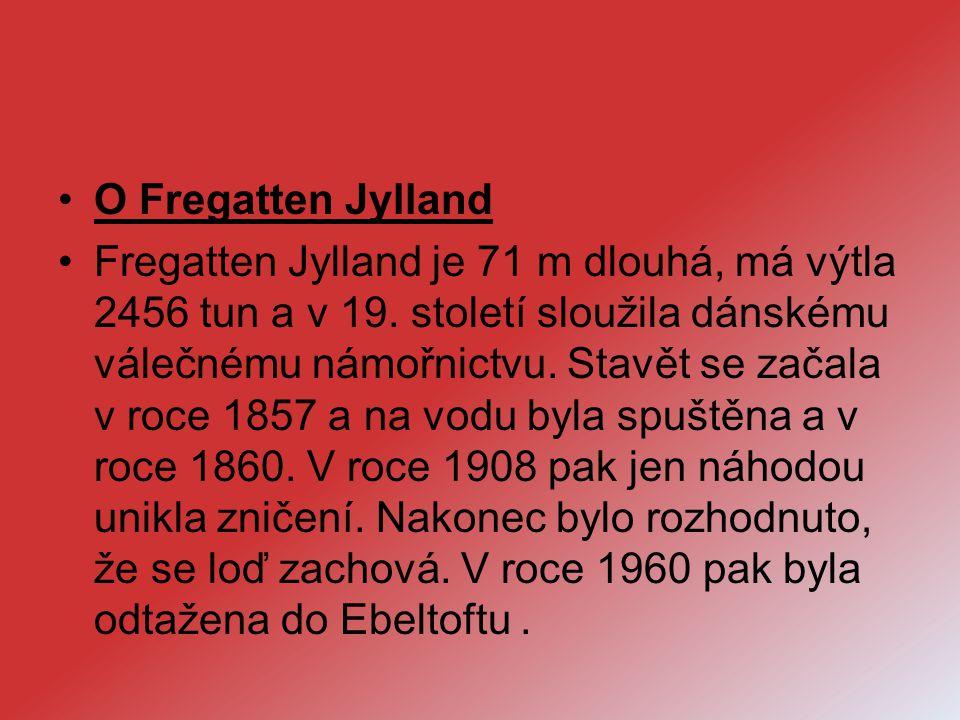 O Fregatten Jylland Fregatten Jylland je 71 m dlouhá, má výtla 2456 tun a v 19. století sloužila dánskému válečnému námořnictvu. Stavět se začala v ro