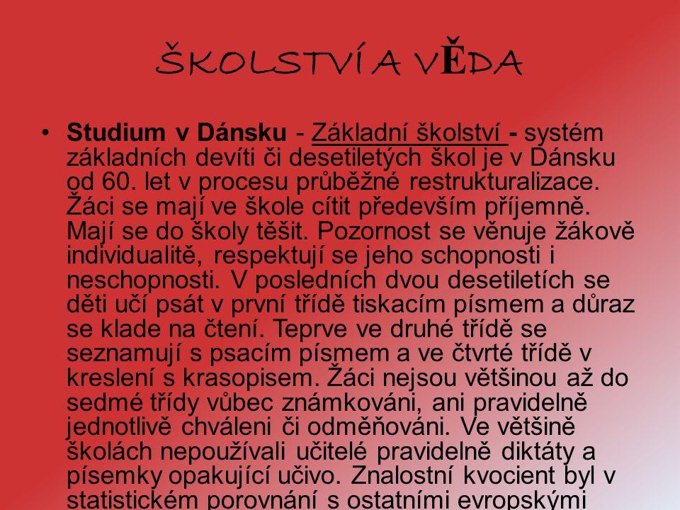 ŠKOLSTVÍ A V Ě DA Studium v Dánsku - Základní školství - systém základních devíti či desetiletých škol je v Dánsku od 60. let v procesu průběžné restr