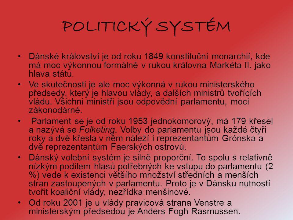 POLITICKÝ SYSTÉM Dánské království je od roku 1849 konstituční monarchií, kde má moc výkonnou formálně v rukou královna Markéta II. jako hlava státu.