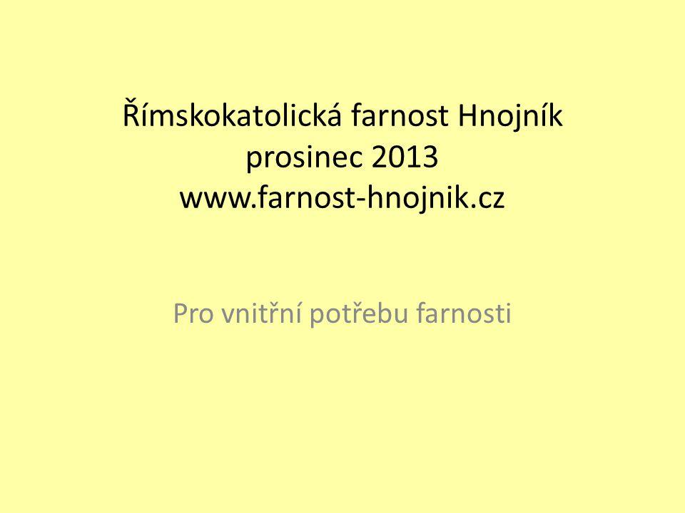 Římskokatolická farnost Hnojník prosinec 2013 www.farnost-hnojnik.cz Pro vnitřní potřebu farnosti