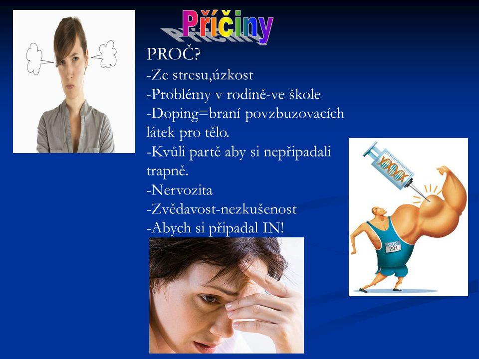 PROČ.-Ze stresu,úzkost -Problémy v rodině-ve škole -Doping=braní povzbuzovacích látek pro tělo.