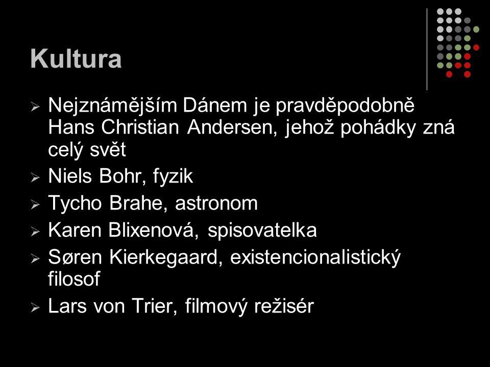 Kultura  Nejznámějším Dánem je pravděpodobně Hans Christian Andersen, jehož pohádky zná celý svět  Niels Bohr, fyzik  Tycho Brahe, astronom  Karen