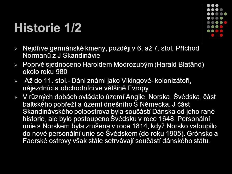 Historie 1/2  Nejdříve germánské kmeny, později v 6. až 7. stol. Příchod Normanů z J Skandinávie  Poprvé sjednoceno Haroldem Modrozubým (Harald Blat