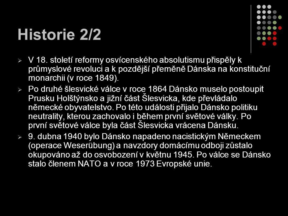 Historie 2/2  V 18. století reformy osvícenského absolutismu přispěly k průmyslové revoluci a k pozdější přeměně Dánska na konstituční monarchii (v r
