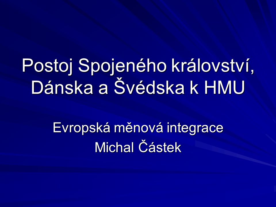 Postoj Spojeného království, Dánska a Švédska k HMU Evropská měnová integrace Michal Částek