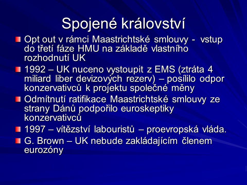 Spojené království Opt out v rámci Maastrichtské smlouvy - vstup do třetí fáze HMU na základě vlastního rozhodnutí UK 1992 – UK nuceno vystoupit z EMS