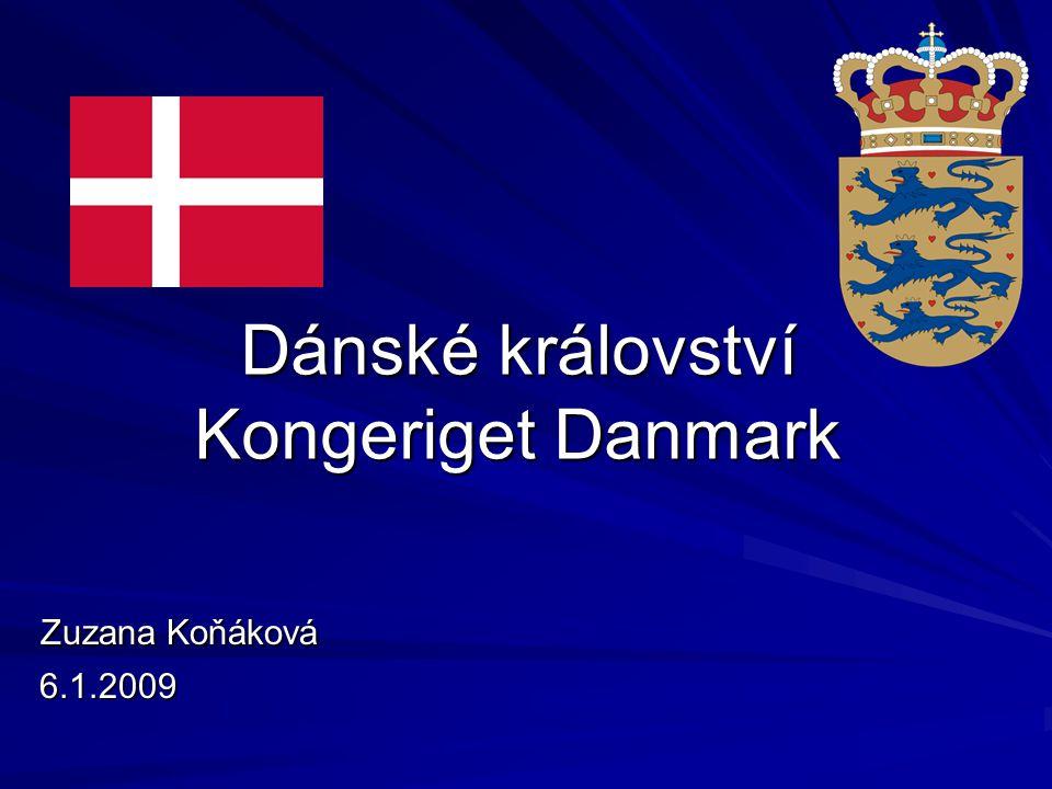 Dánské království Kongeriget Danmark Zuzana Koňáková Zuzana Koňáková 6.1.2009 6.1.2009