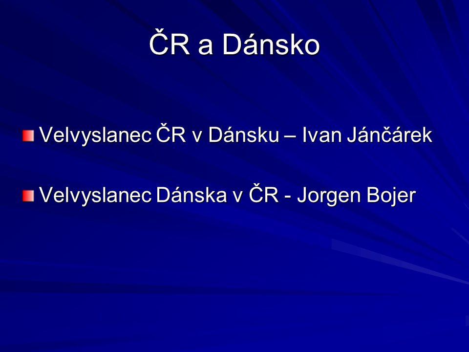 ČR a Dánsko Velvyslanec ČR v Dánsku – Ivan Jánčárek Velvyslanec Dánska v ČR - Jorgen Bojer