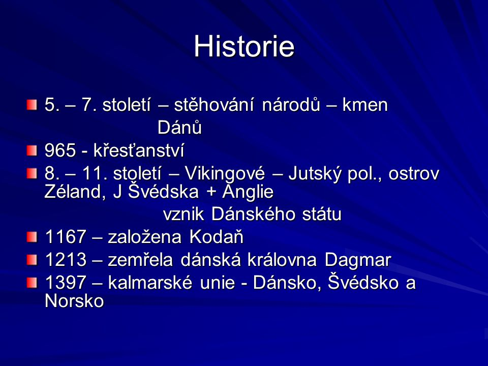 Historie 5. – 7. století – stěhování národů – kmen Dánů Dánů 965 - křesťanství 8. – 11. století – Vikingové – Jutský pol., ostrov Zéland, J Švédska +