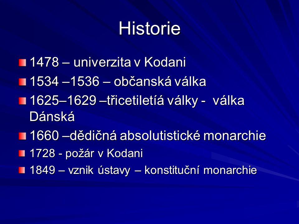 Historie 1478 – univerzita v Kodani 1534 –1536 – občanská válka 1625–1629 –třicetiletíá války - válka Dánská 1660 –dědičná absolutistické monarchie 17