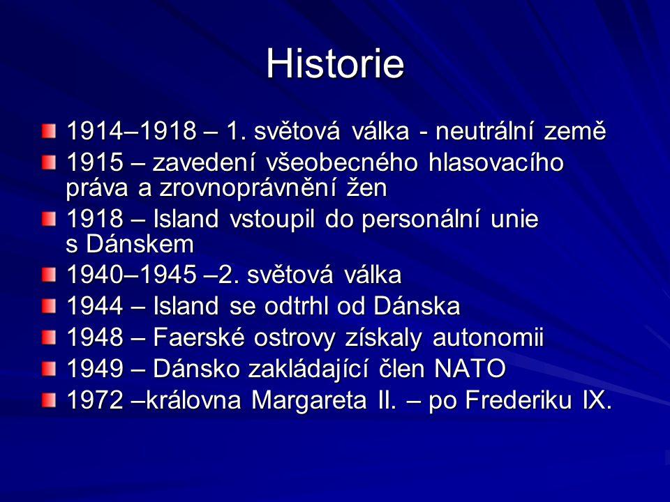 Historie 1914–1918 – 1. světová válka - neutrální země 1915 – zavedení všeobecného hlasovacího práva a zrovnoprávnění žen 1918 – Island vstoupil do pe