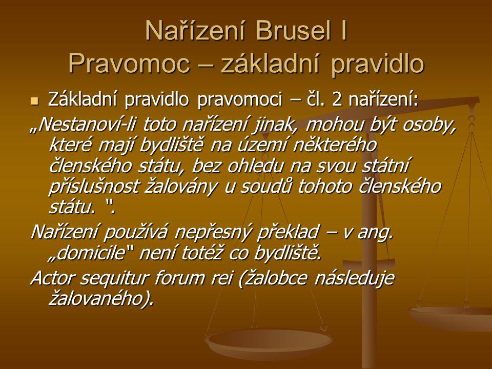"""Nařízení Brusel I Pravomoc – základní pravidlo Základní pravidlo pravomoci – čl. 2 nařízení: Základní pravidlo pravomoci – čl. 2 nařízení: """"Nestanoví-"""