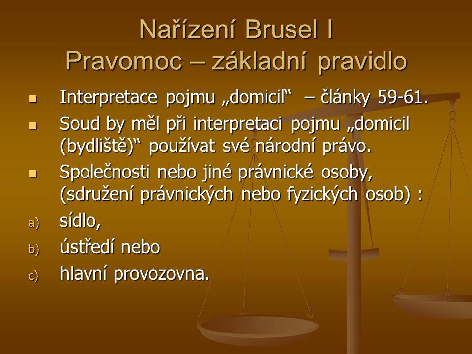 """Nařízení Brusel I Pravomoc – základní pravidlo Interpretace pojmu """"domicil"""" – články 59-61. Interpretace pojmu """"domicil"""" – články 59-61. Soud by měl p"""