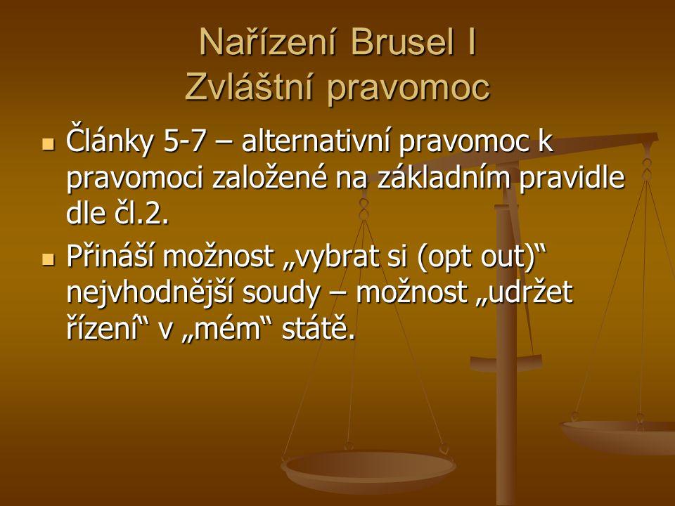 Nařízení Brusel I Zvláštní pravomoc Články 5-7 – alternativní pravomoc k pravomoci založené na základním pravidle dle čl.2. Články 5-7 – alternativní