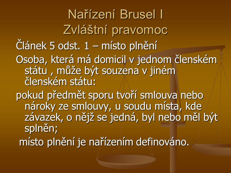 Nařízení Brusel I Zvláštní pravomoc Článek 5 odst. 1 – místo plnění Osoba, která má domicil v jednom členském státu, může být souzena v jiném členském