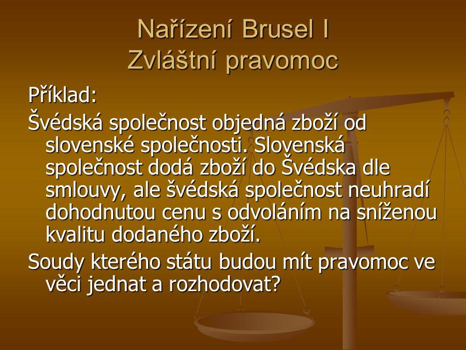 Nařízení Brusel I Zvláštní pravomoc Příklad: Švédská společnost objedná zboží od slovenské společnosti. Slovenská společnost dodá zboží do Švédska dle