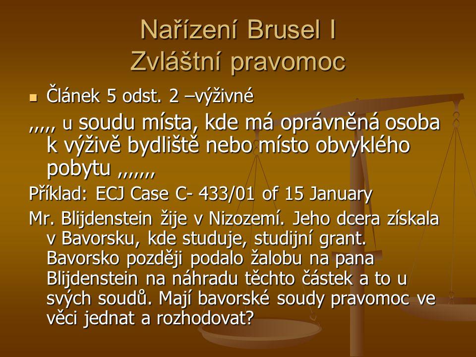 Nařízení Brusel I Zvláštní pravomoc Článek 5 odst. 2 –výživné Článek 5 odst. 2 –výživné,,,,, u soudu místa, kde má oprávněná osoba k výživě bydliště n